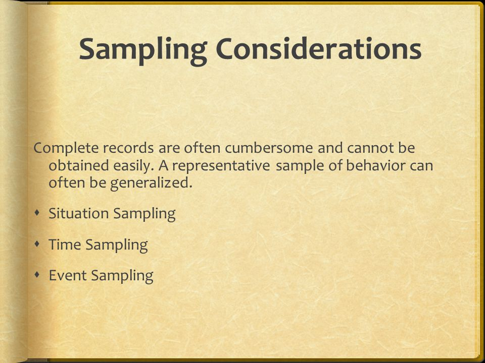 Sampling Considerations Complete records are often cumbersome and cannot be obtained easily.