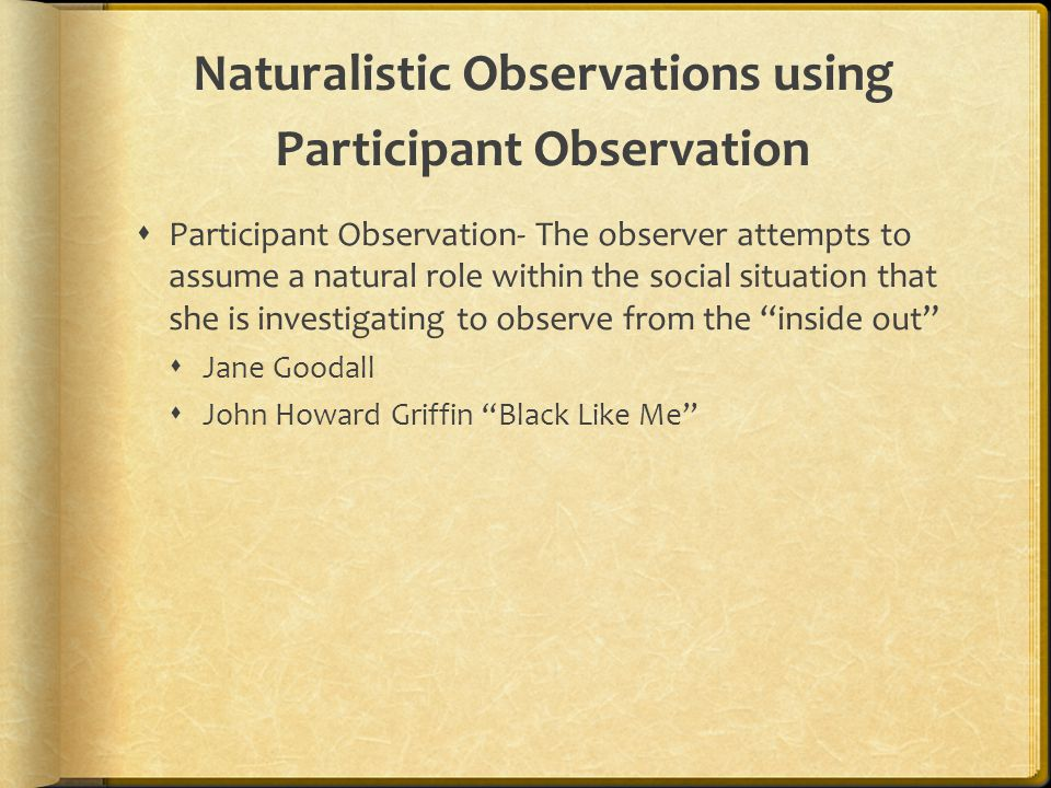 Structured Observations  Records behaviors that are difficult to observe using naturalistic observation  Observations that involve some kind of intervention