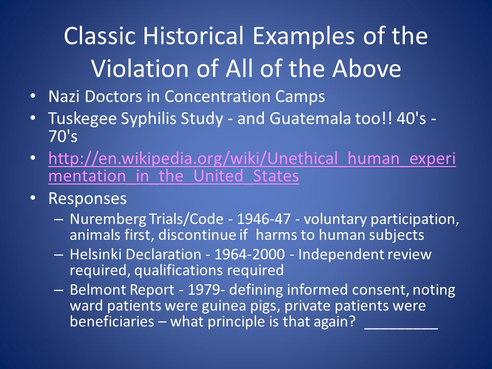Classic Historical Examples of the Violation of All of the Above Nazi Doctors in Concentration Camps Tuskegee Syphilis Study - and Guatemala too!.