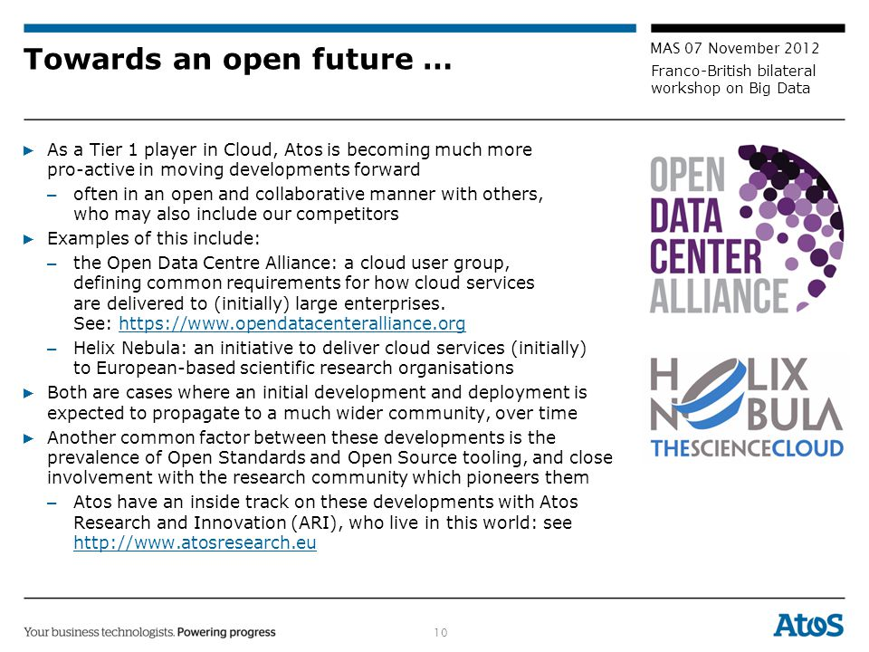 10 MAS 07 November 2012 Franco-British bilateral workshop on Big Data Towards an open future … ▶ As a Tier 1 player in Cloud, Atos is becoming much mo