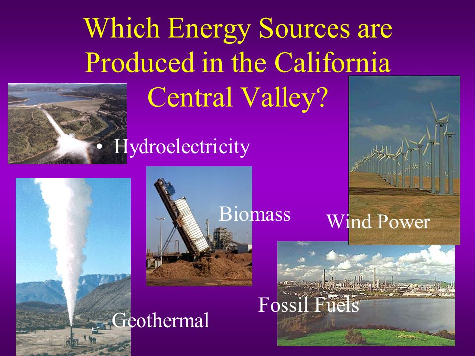 Which Energy Sources are Produced in the California Central Valley.
