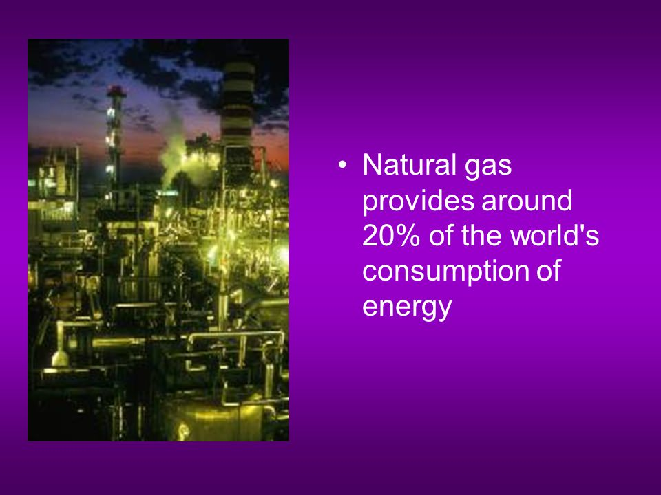 Natural gas provides around 20% of the world s consumption of energy