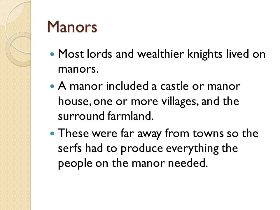 Manors Most lords and wealthier knights lived on manors.