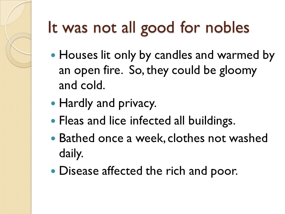It was not all good for nobles Houses lit only by candles and warmed by an open fire.