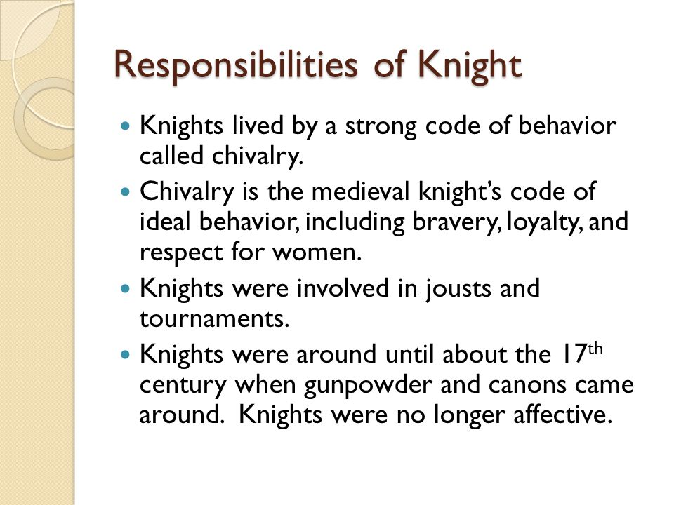 Responsibilities of Knight Knights lived by a strong code of behavior called chivalry.