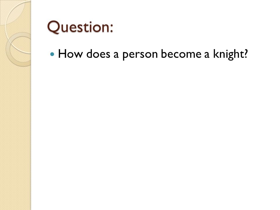 Question: How does a person become a knight