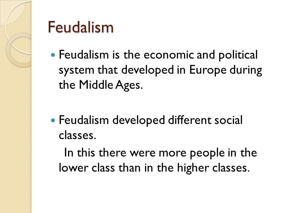 Feudalism Feudalism is the economic and political system that developed in Europe during the Middle Ages.