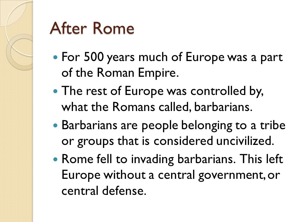 Kingdoms after Rome Without a central government or system of defense; many invading groups set up kingdoms.