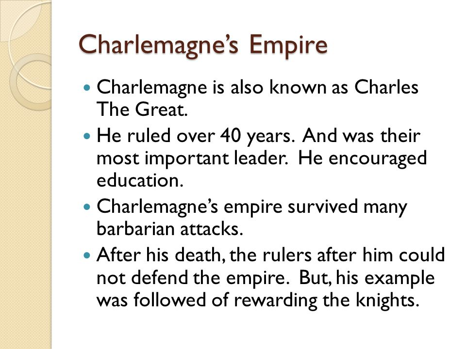 Charlemagne's Empire Charlemagne is also known as Charles The Great.