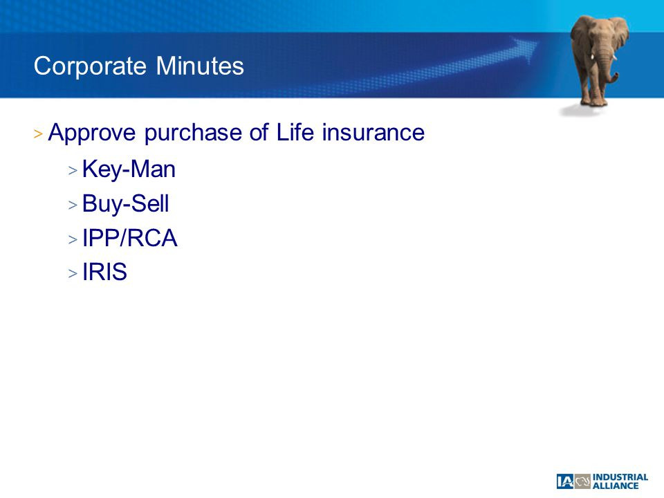 Corporate Minutes > Approve purchase of Life insurance > Key-Man > Buy-Sell > IPP/RCA > IRIS