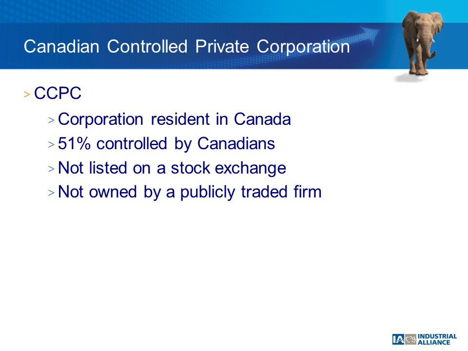 > CCPC > Corporation resident in Canada > 51% controlled by Canadians > Not listed on a stock exchange > Not owned by a publicly traded firm Canadian Controlled Private Corporation