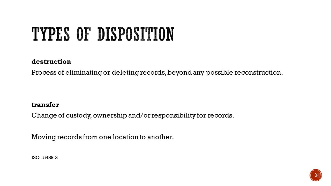 destruction Process of eliminating or deleting records, beyond any possible reconstruction.