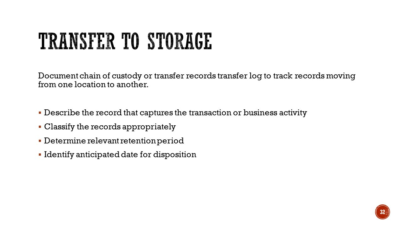 Document chain of custody or transfer records transfer log to track records moving from one location to another.