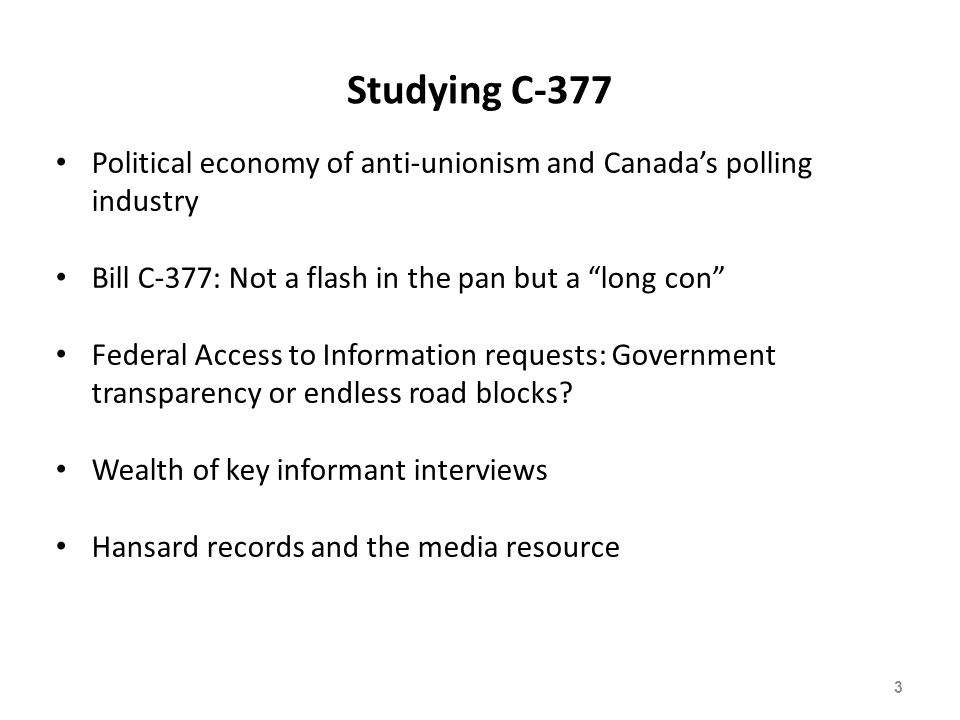Studying C-377 Political economy of anti-unionism and Canada's polling industry Bill C-377: Not a flash in the pan but a long con Federal Access to Information requests: Government transparency or endless road blocks.
