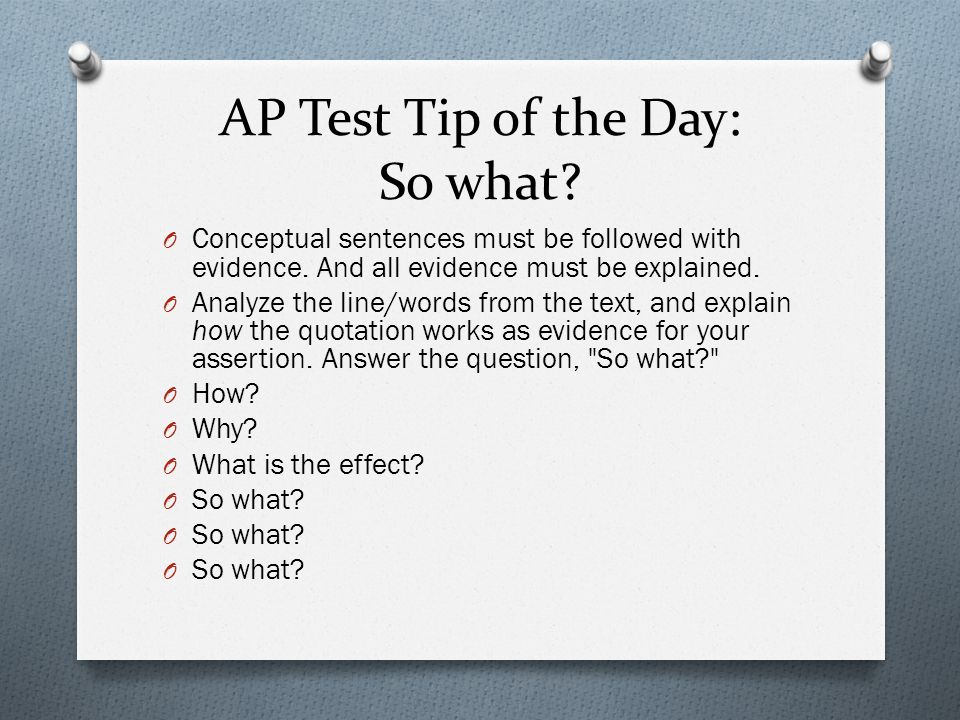 AP Test Tip of the Day: So what. O Conceptual sentences must be followed with evidence.