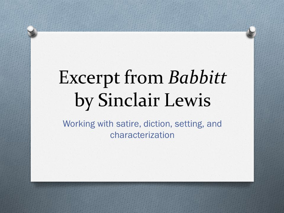 Excerpt from Babbitt by Sinclair Lewis Working with satire, diction, setting, and characterization