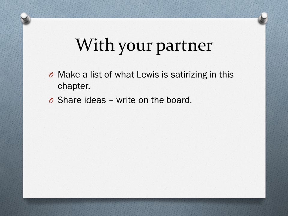 With your partner O Make a list of what Lewis is satirizing in this chapter.