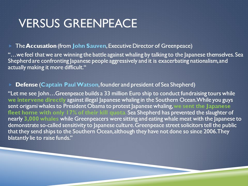 VERSUS GREENPEACE  The Accusation (from John Sauven, Executive Director of Greenpeace) …we feel that we are winning the battle against whaling by talking to the Japanese themselves.