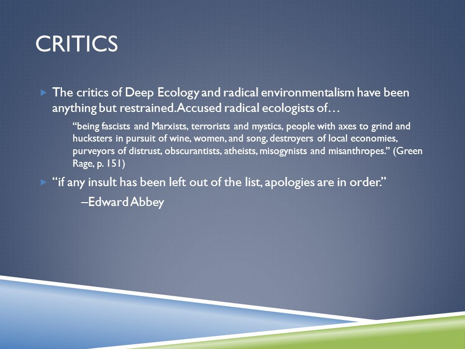 CRITICS  The critics of Deep Ecology and radical environmentalism have been anything but restrained.