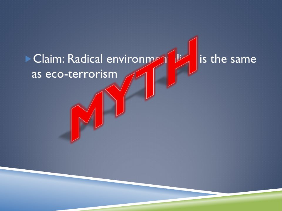  Claim: Radical environmentalism is the same as eco-terrorism