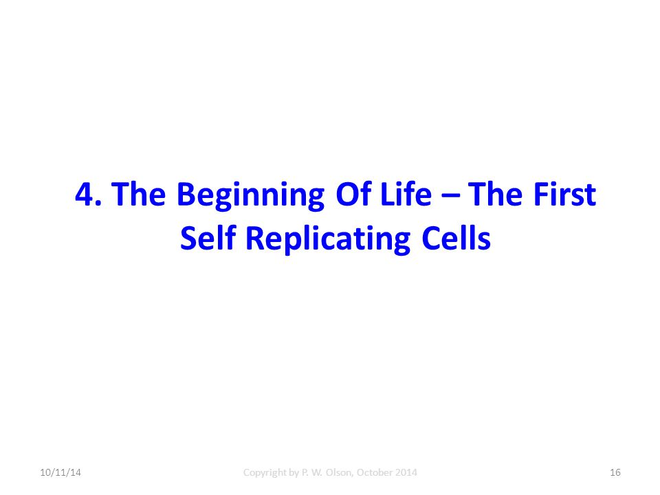 4. The Beginning Of Life – The First Self Replicating Cells 10/11/14Copyright by P.