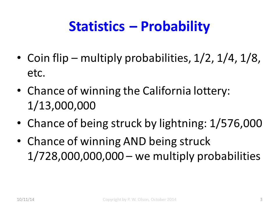 Statistics – Probability Coin flip – multiply probabilities, 1/2, 1/4, 1/8, etc.