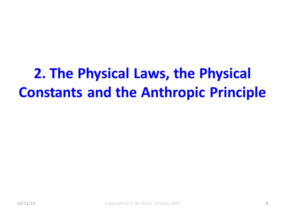 2. The Physical Laws, the Physical Constants and the Anthropic Principle 10/11/14Copyright by P.