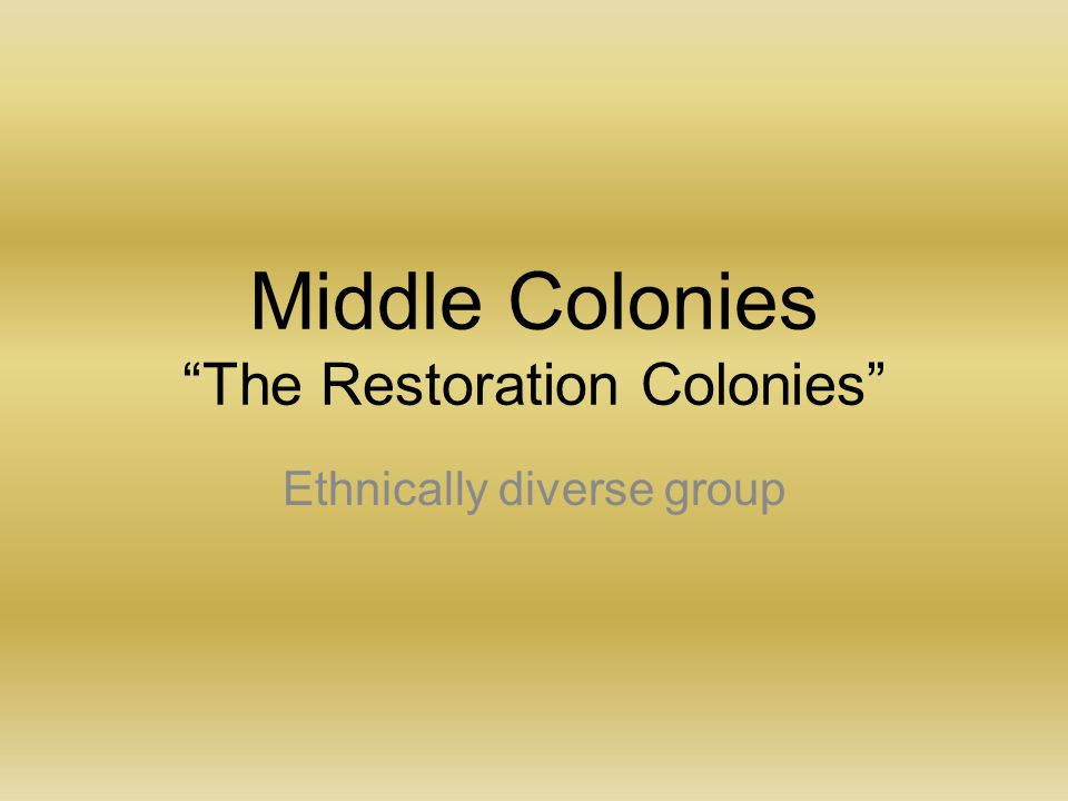 "Middle Colonies ""The Restoration Colonies"" Ethnically diverse group"
