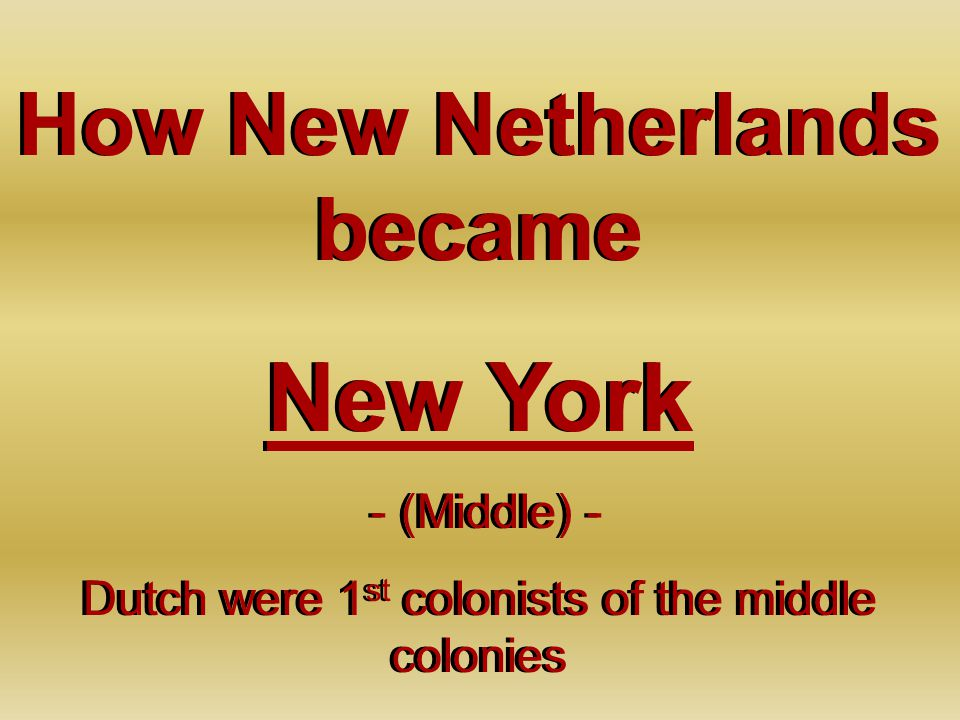 How New Netherlands became New York - (Middle) - Dutch were 1 st colonists of the middle colonies How New Netherlands became New York - (Middle) - Dut