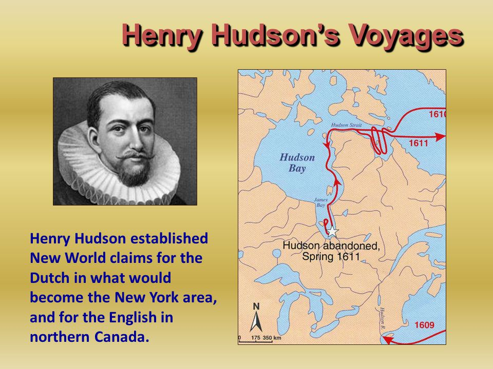 Henry Hudson's Voyages Henry Hudson established New World claims for the Dutch in what would become the New York area, and for the English in northern