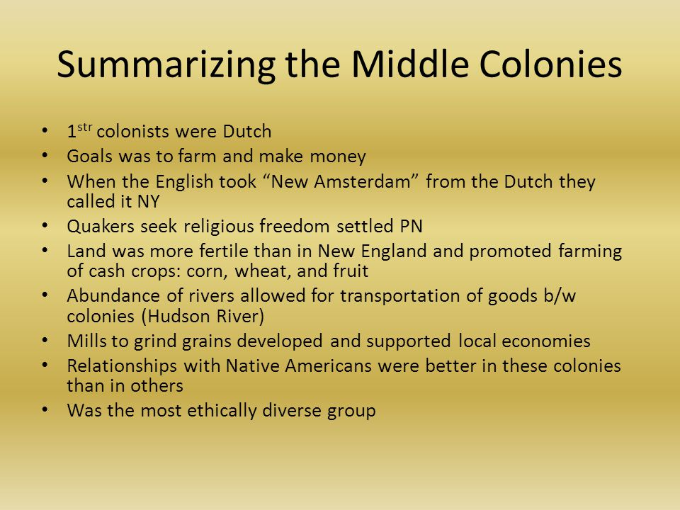 "Summarizing the Middle Colonies 1 str colonists were Dutch Goals was to farm and make money When the English took ""New Amsterdam"" from the Dutch they"