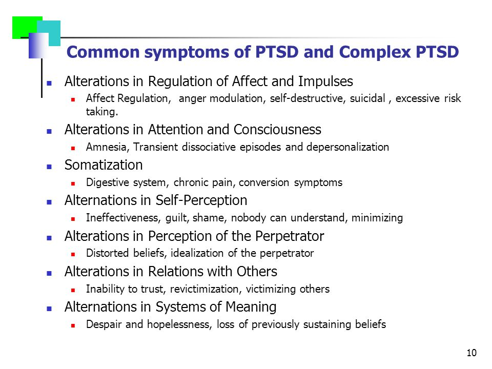 Common symptoms of PTSD and Complex PTSD Alterations in Regulation of Affect and Impulses Affect Regulation, anger modulation, self-destructive, suici