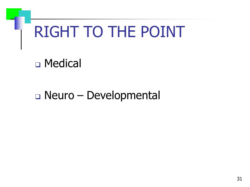 RIGHT TO THE POINT  Medical  Neuro – Developmental 31