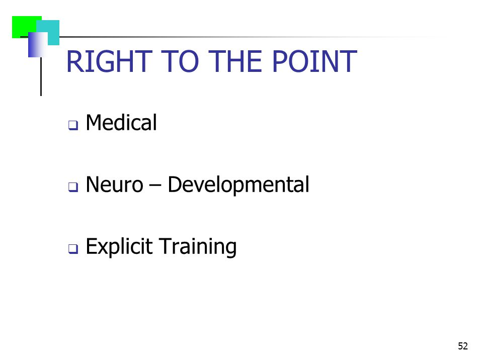 RIGHT TO THE POINT  Medical  Neuro – Developmental  Explicit Training 52