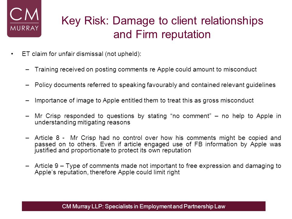 CM Murray LLP: Specialists in Employment and Partnership Law Key Risk: Damage to client relationships and Firm reputation ET claim for unfair dismissa