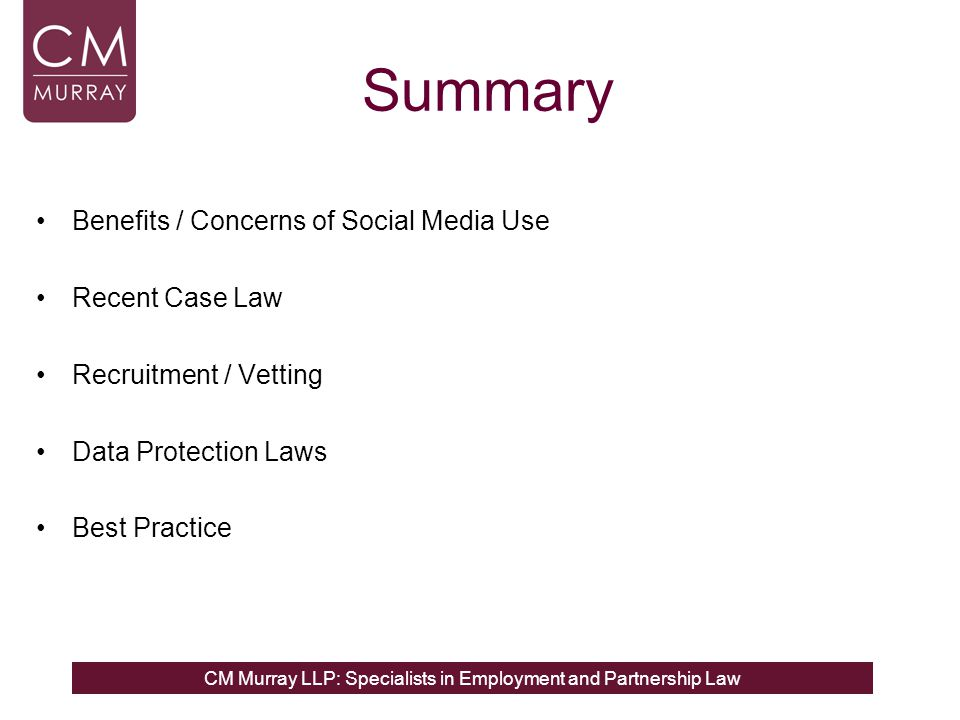 CM Murray LLP: Specialists in Employment and Partnership Law Summary Benefits / Concerns of Social Media Use Recent Case Law Recruitment / Vetting Dat