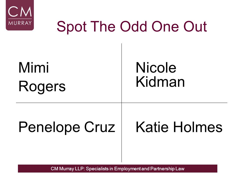 CM Murray LLP: Specialists in Employment and Partnership Law Nicole Kidman Mimi Rogers Penelope Cruz Spot The Odd One Out Katie Holmes