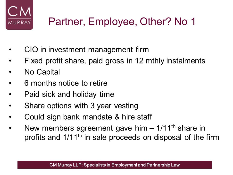 CM Murray LLP: Specialists in Employment and Partnership Law Partner, Employee, Other? No 1 CIO in investment management firm Fixed profit share, paid