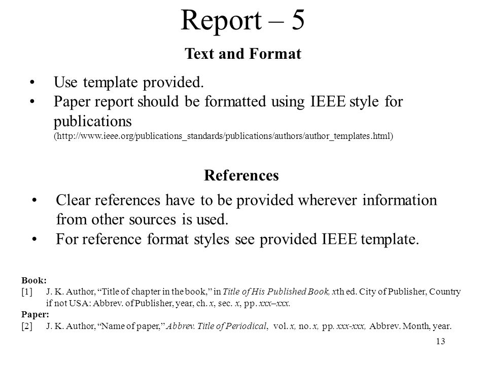 13 Report – 5 Clear references have to be provided wherever information from other sources is used. For reference format styles see provided IEEE temp