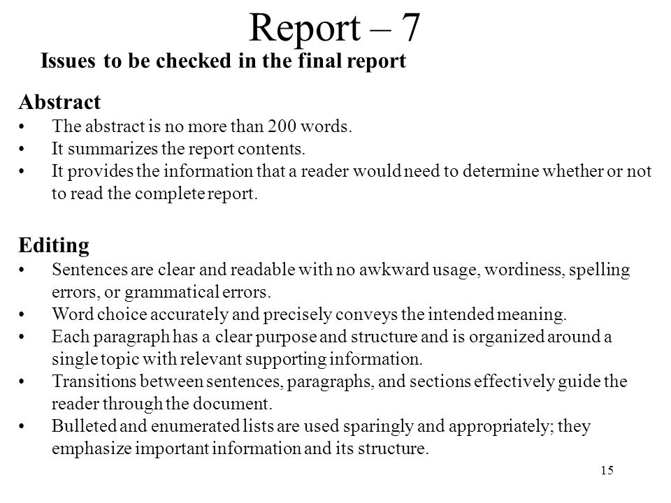 15 Report – 7 Issues to be checked in the final report Abstract The abstract is no more than 200 words. It summarizes the report contents. It provides