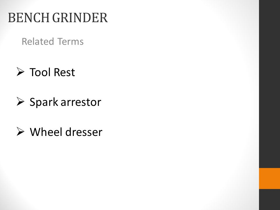 BENCH GRINDER Related Terms  Tool Rest  Spark arrestor  Wheel dresser