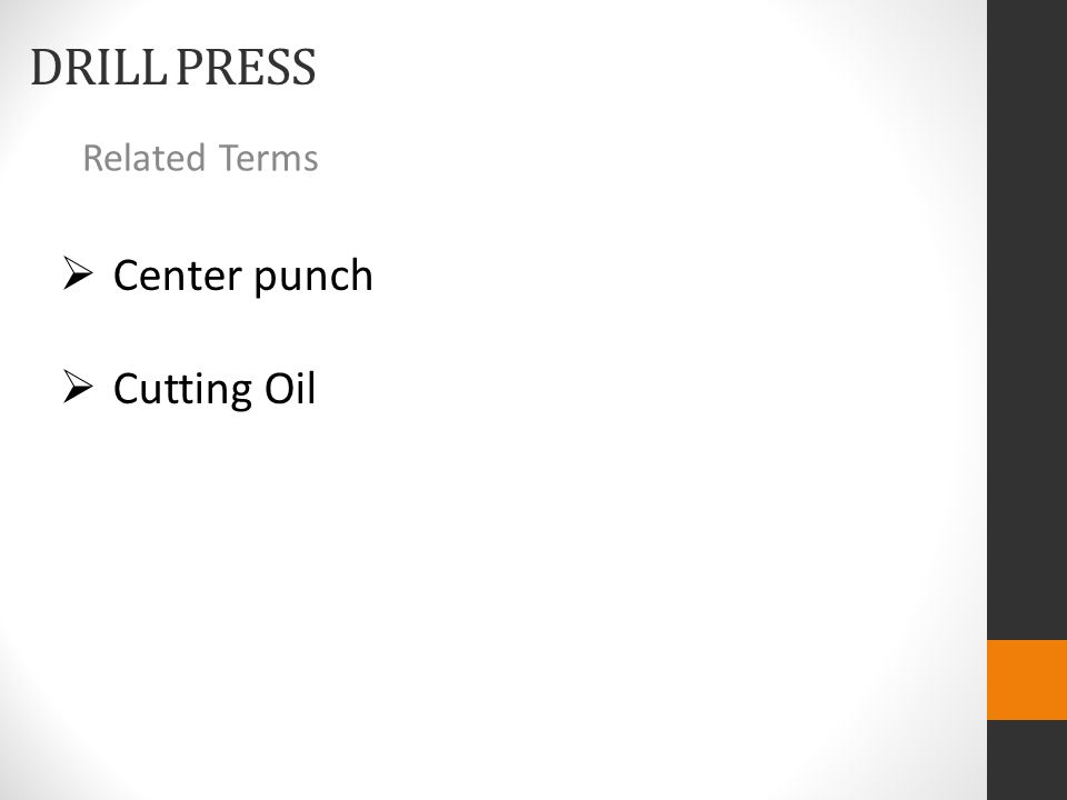 DRILL PRESS Related Terms  Center punch  Cutting Oil