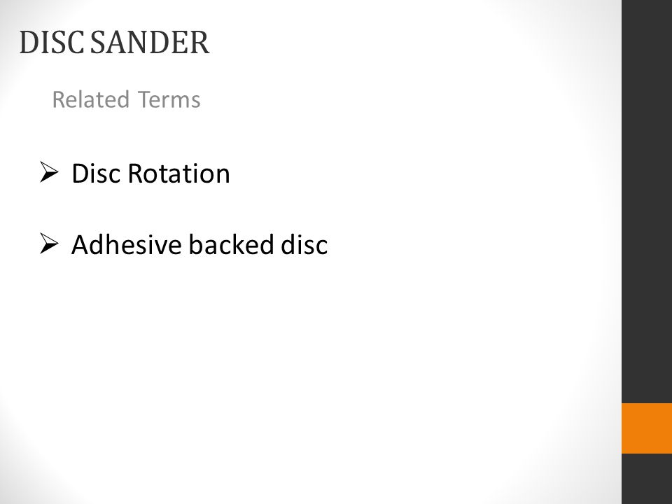DISC SANDER Related Terms  Disc Rotation  Adhesive backed disc