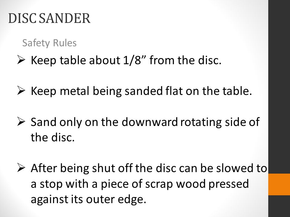 DISC SANDER Safety Rules  Keep table about 1/8 from the disc.