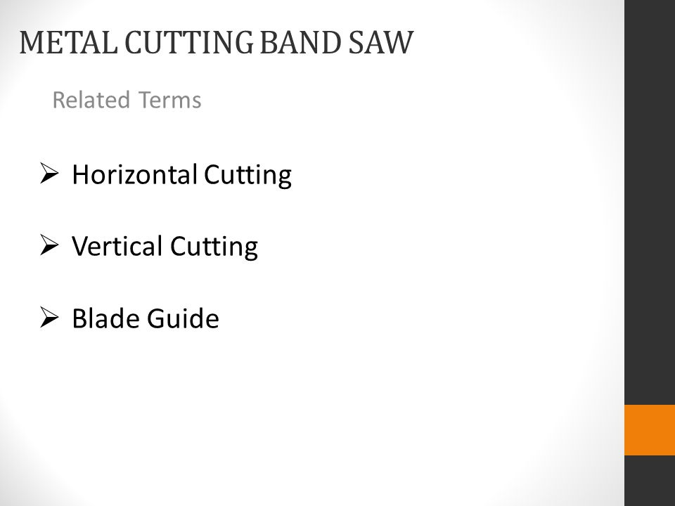 METAL CUTTING BAND SAW Related Terms  Horizontal Cutting  Vertical Cutting  Blade Guide