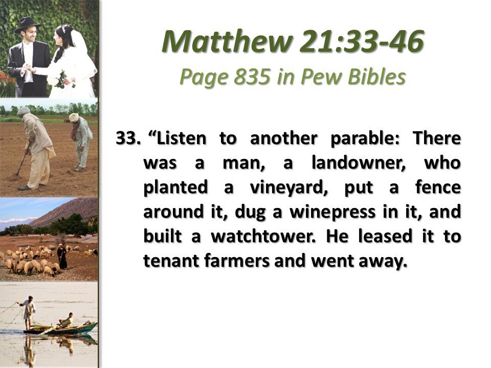 Matthew 21:33-46 Page 835 in Pew Bibles 33.
