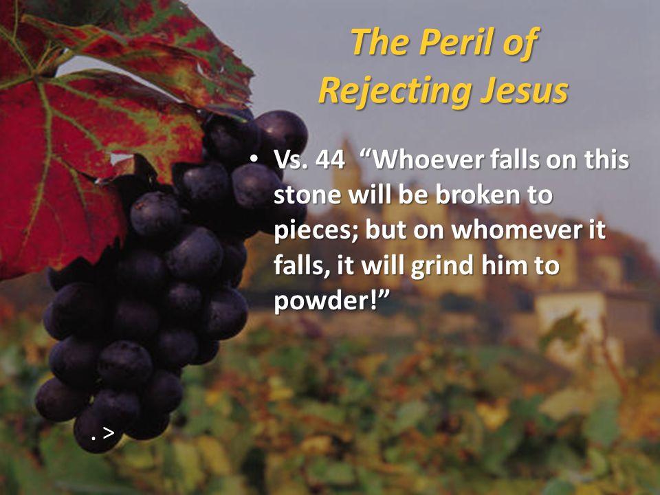 The Peril of Rejecting Jesus Vs.