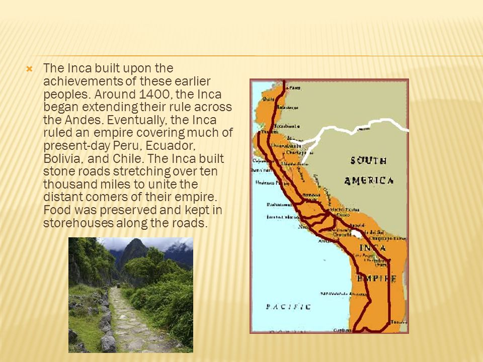  The Inca built upon the achievements of these earlier peoples.