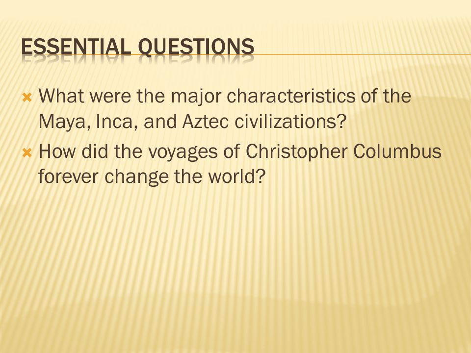  What were the major characteristics of the Maya, Inca, and Aztec civilizations.