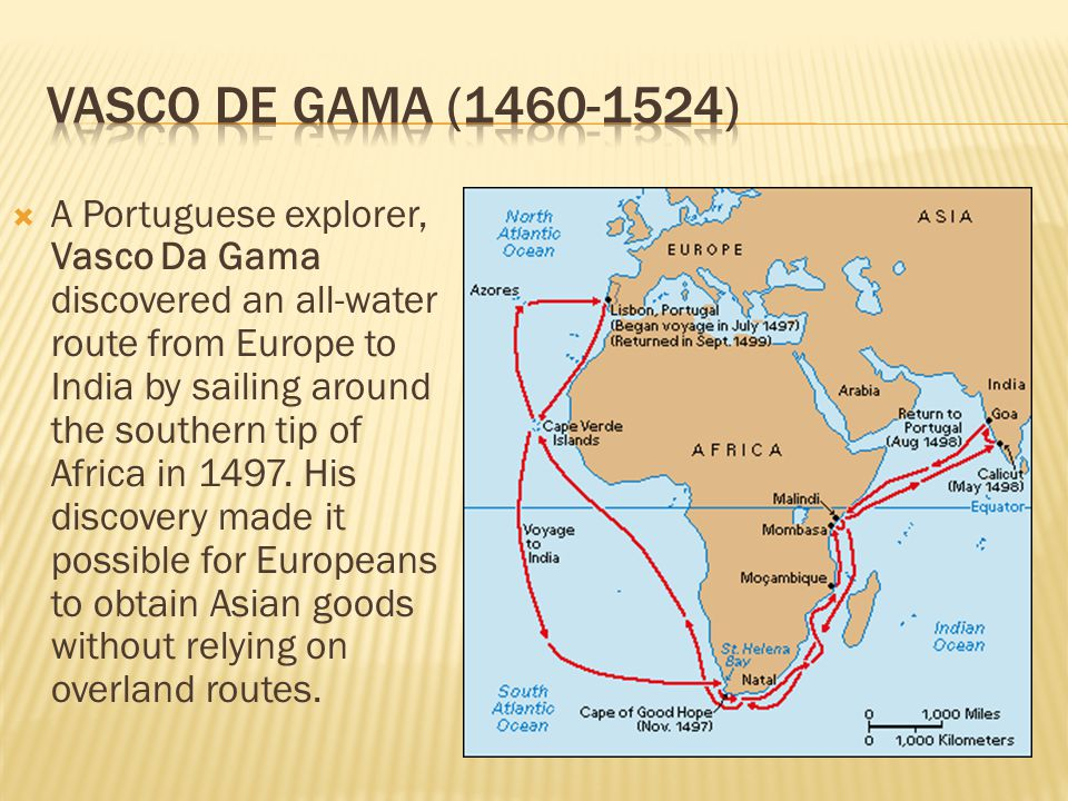  A Portuguese explorer, Vasco Da Gama discovered an all-water route from Europe to India by sailing around the southern tip of Africa in 1497.